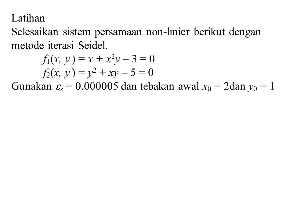 Latihan Selesaikan sistem persamaan non-linier berikut dengan metode iterasi Seidel. f 1 (x, y ) = x + x 2 y – 3 = 0 f 2 (x, y ) = y 2 + xy – 5 = 0 Gu