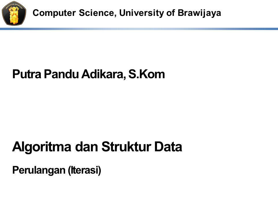 Computer Science, University of Brawijaya Putra Pandu Adikara, S.Kom Algoritma dan Struktur Data Perulangan (Iterasi)