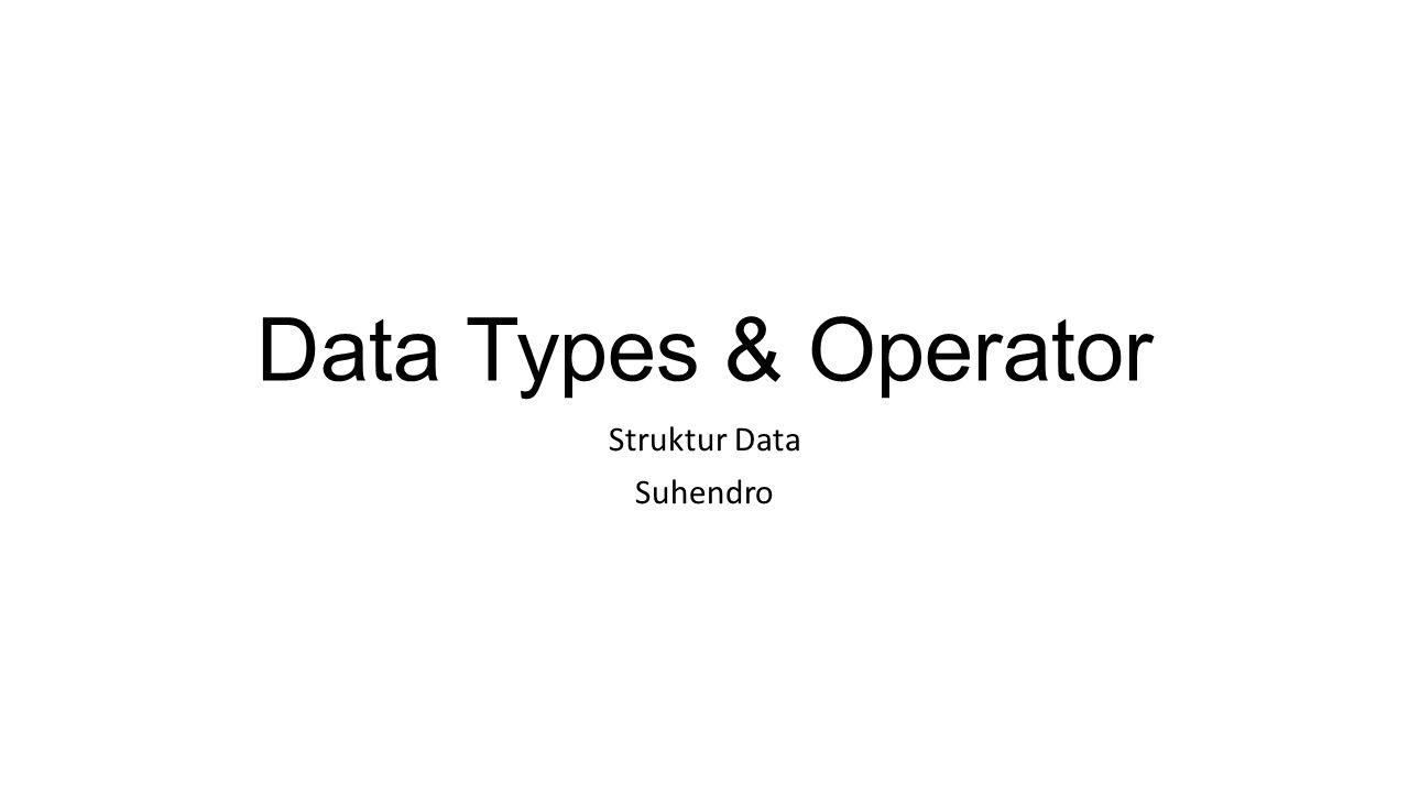 Data Types & Operator Struktur Data Suhendro