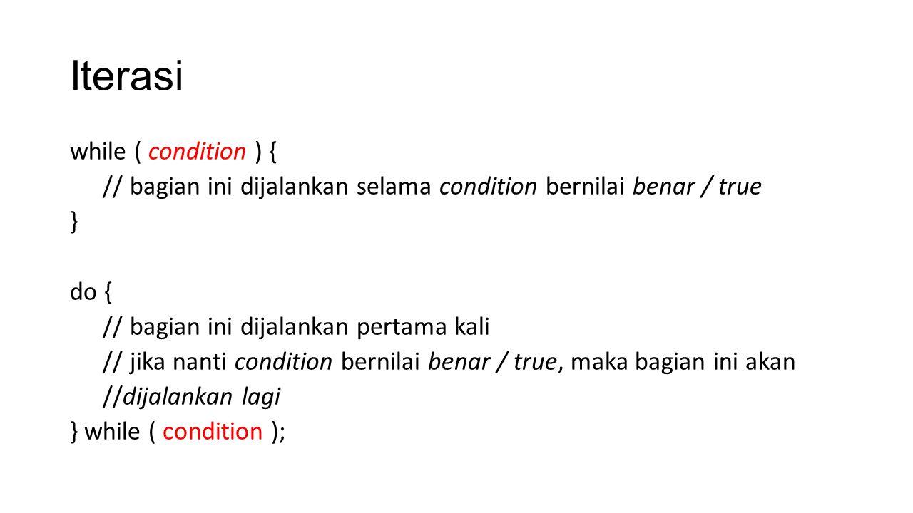 Iterasi while ( condition ) { // bagian ini dijalankan selama condition bernilai benar / true } do { // bagian ini dijalankan pertama kali // jika nan