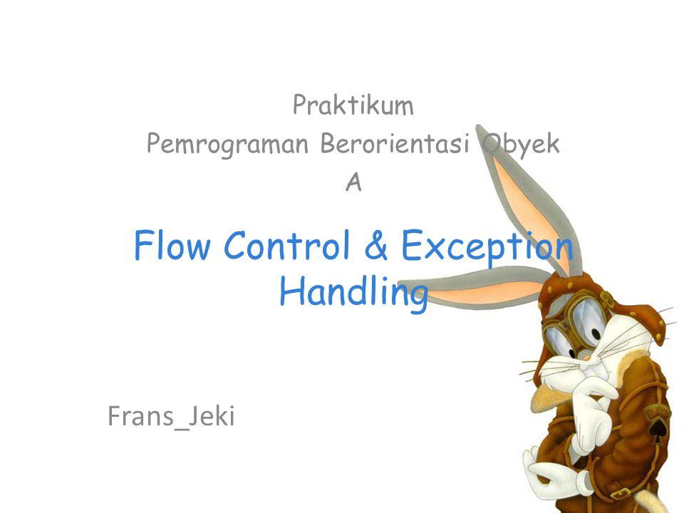 Flow Control & Exception Handling Praktikum Pemrograman Berorientasi Obyek A Frans_Jeki