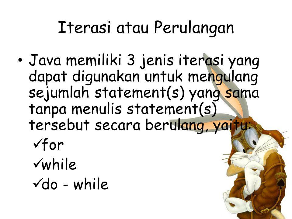 Iterasi atau Perulangan Java memiliki 3 jenis iterasi yang dapat digunakan untuk mengulang sejumlah statement(s) yang sama tanpa menulis statement(s) tersebut secara berulang, yaitu: for while do - while