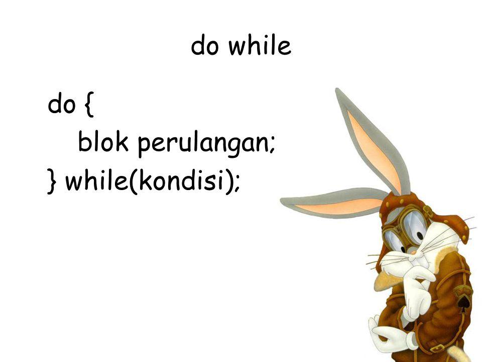 do while do { blok perulangan; } while(kondisi);