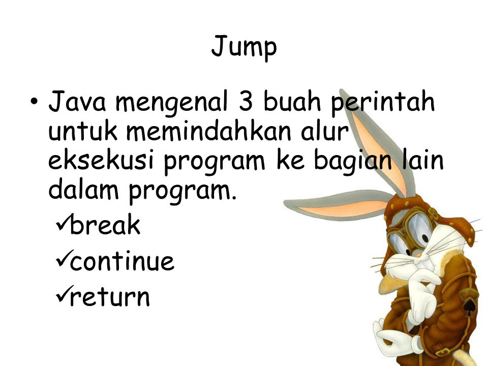 Jump Java mengenal 3 buah perintah untuk memindahkan alur eksekusi program ke bagian lain dalam program.