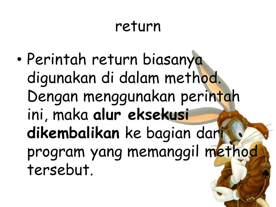 return Perintah return biasanya digunakan di dalam method.