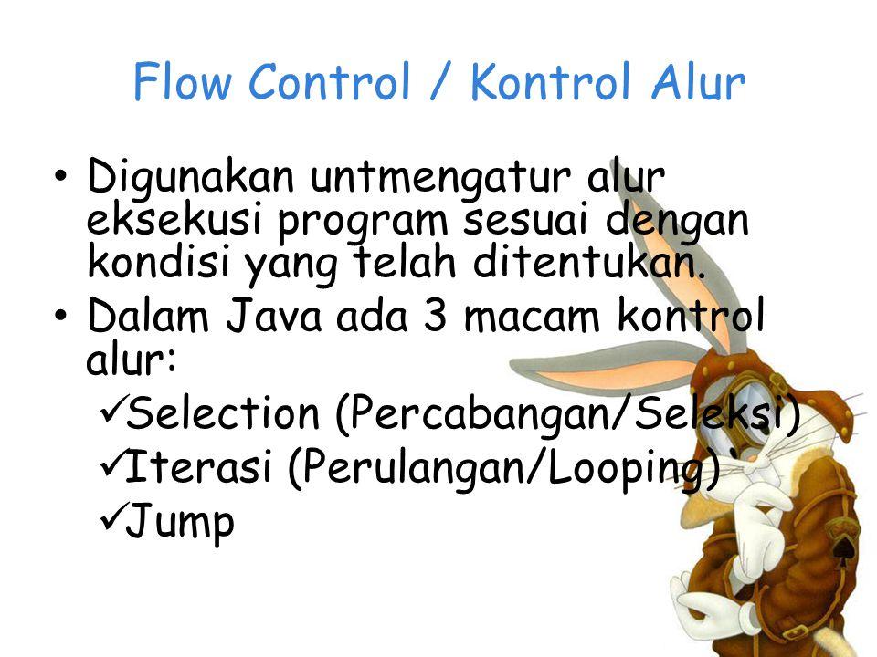 Flow Control / Kontrol Alur Digunakan untmengatur alur eksekusi program sesuai dengan kondisi yang telah ditentukan.