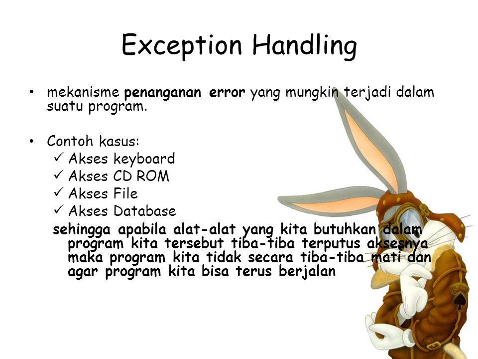 Exception Handling mekanisme penanganan error yang mungkin terjadi dalam suatu program.