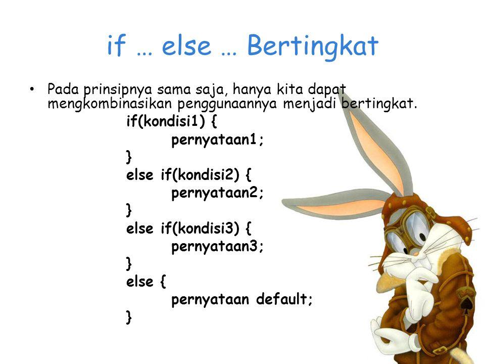 if … else … Bertingkat Pada prinsipnya sama saja, hanya kita dapat mengkombinasikan penggunaannya menjadi bertingkat.