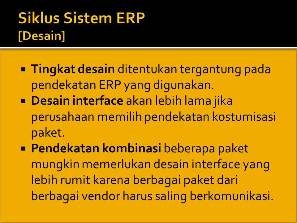  Tingkat desain ditentukan tergantung pada pendekatan ERP yang digunakan.  Desain interface akan lebih lama jika perusahaan memilih pendekatan kostu