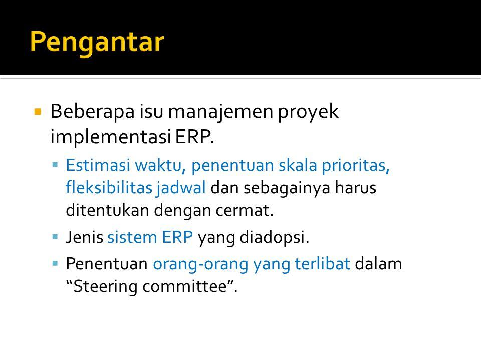  Beberapa isu manajemen proyek implementasi ERP.  Estimasi waktu, penentuan skala prioritas, fleksibilitas jadwal dan sebagainya harus ditentukan de