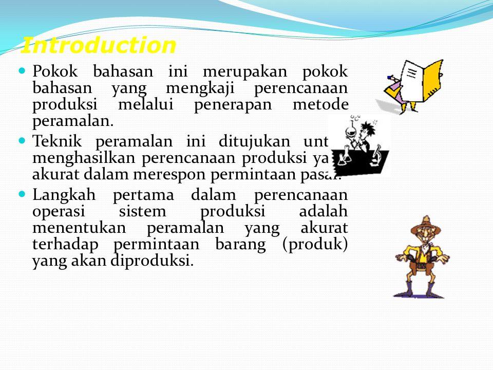 Introduction Pokok bahasan ini merupakan pokok bahasan yang mengkaji perencanaan produksi melalui penerapan metode peramalan. Teknik peramalan ini dit