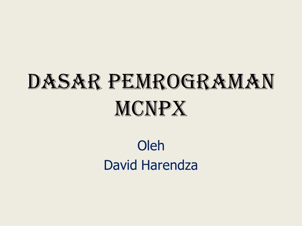 Dasar Pemrograman MCNPX Oleh David Harendza
