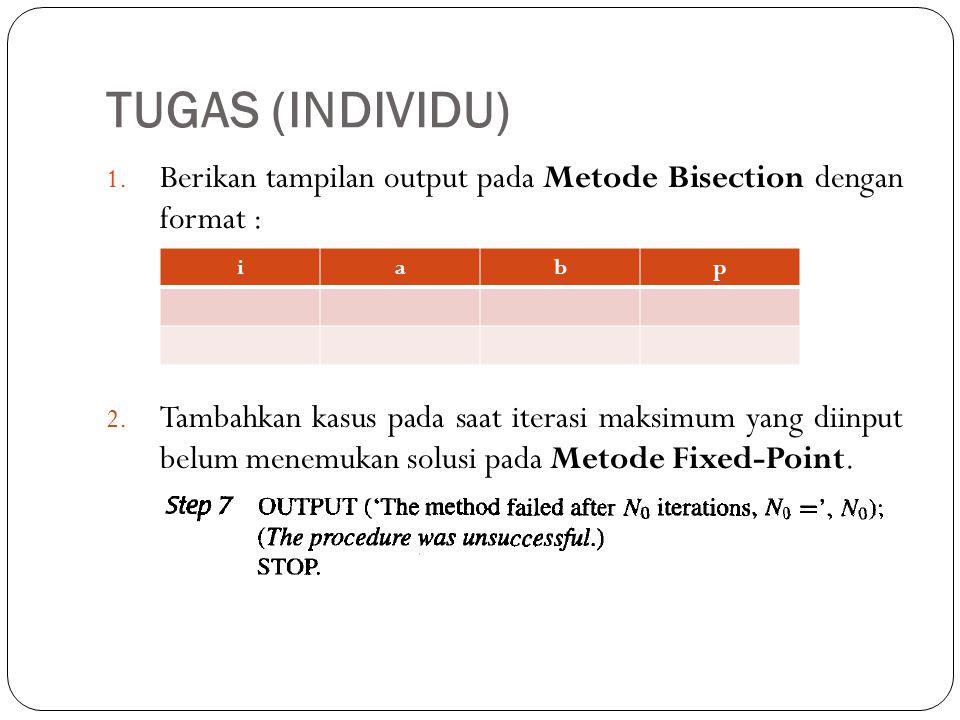 TUGAS (INDIVIDU) 1. Berikan tampilan output pada Metode Bisection dengan format : 2. Tambahkan kasus pada saat iterasi maksimum yang diinput belum men