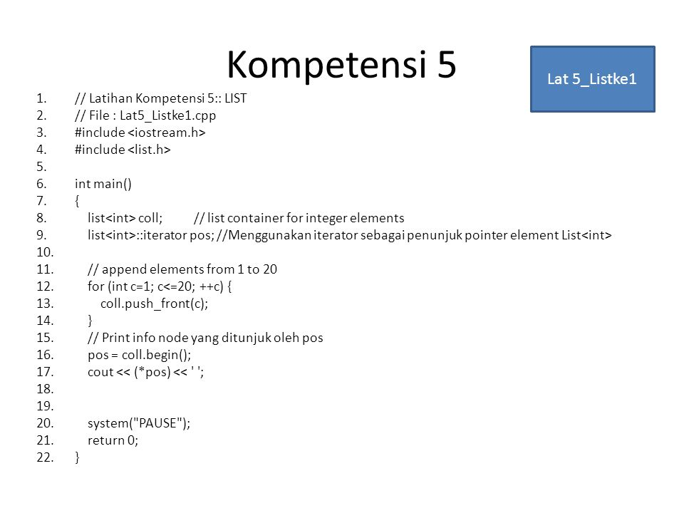 1.// Latihan Kompetensi 5:: LIST 2.// File : Lat5_Listke1.cpp 3.#include 4.#include 5.