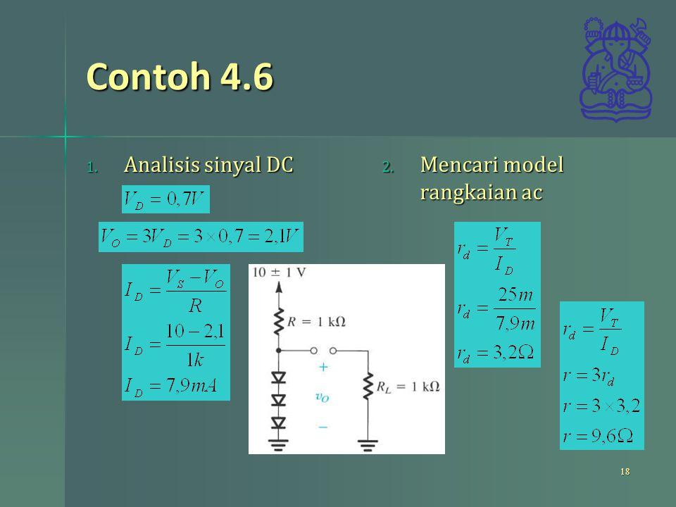 Contoh 4.6 1. Analisis sinyal DC 2. Mencari model rangkaian ac 18