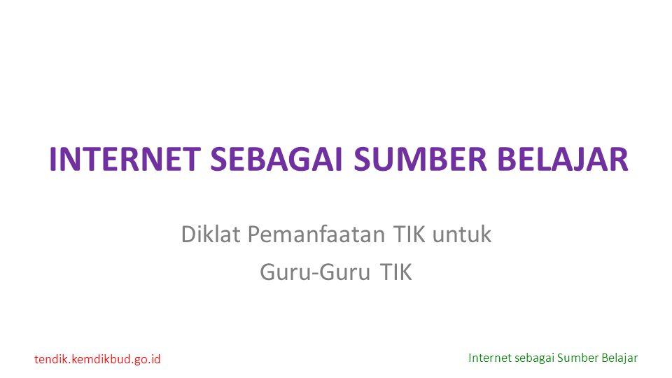tendik.kemdikbud.go.id Internet sebagai Sumber Belajar INTERNET SEBAGAI SUMBER BELAJAR Diklat Pemanfaatan TIK untuk Guru-Guru TIK