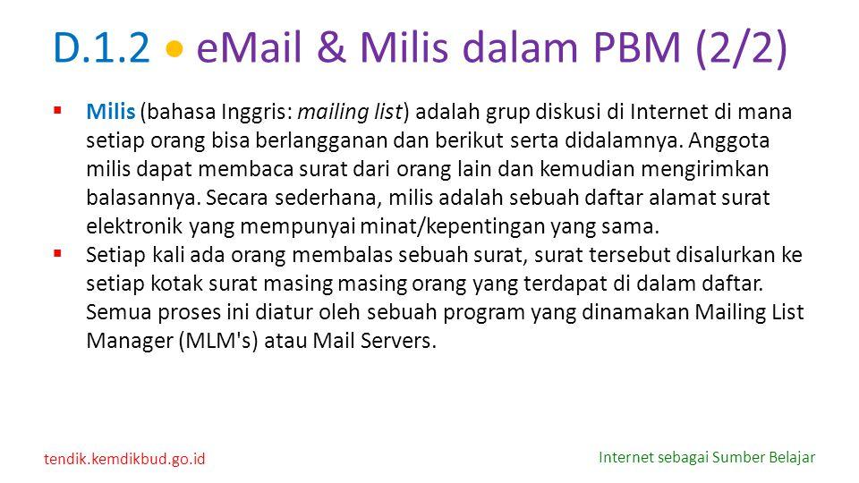 tendik.kemdikbud.go.id Internet sebagai Sumber Belajar D.1.2  eMail & Milis dalam PBM (2/2)  Milis (bahasa Inggris: mailing list) adalah grup diskus