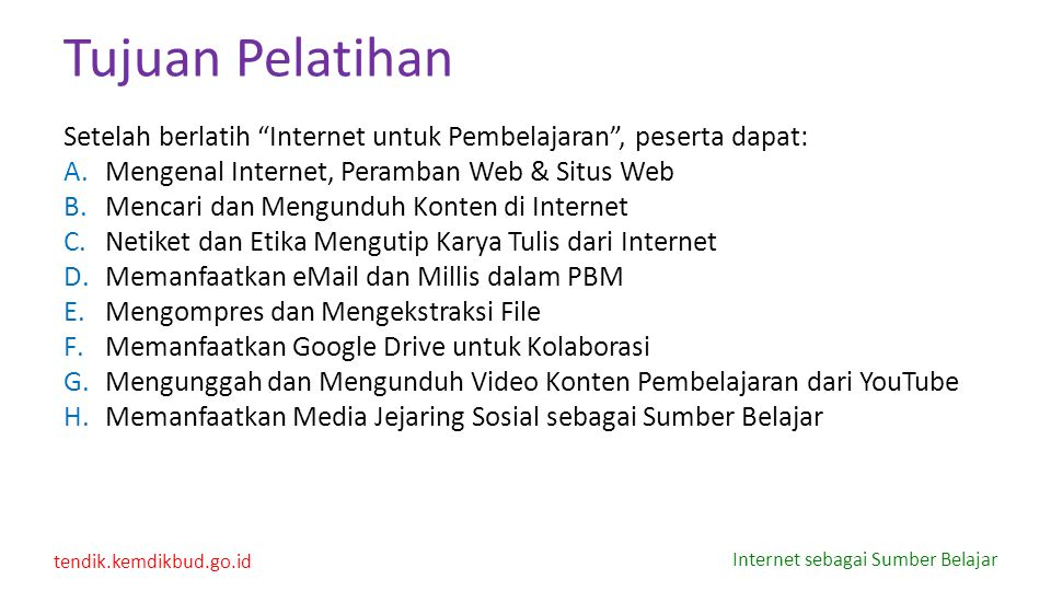 "tendik.kemdikbud.go.id Internet sebagai Sumber Belajar Tujuan Pelatihan Setelah berlatih ""Internet untuk Pembelajaran"", peserta dapat: A.Mengenal Inte"
