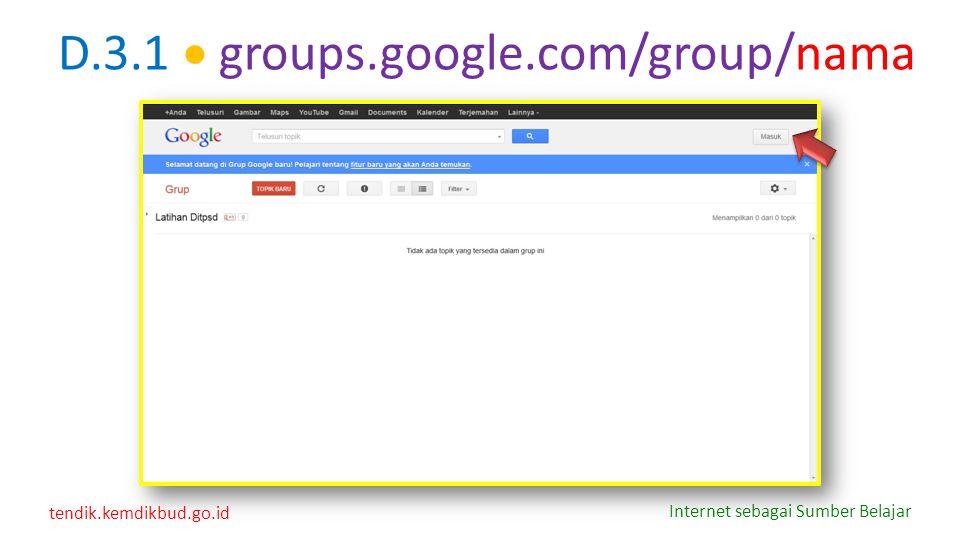 tendik.kemdikbud.go.id Internet sebagai Sumber Belajar D.3.1  groups.google.com/group/nama