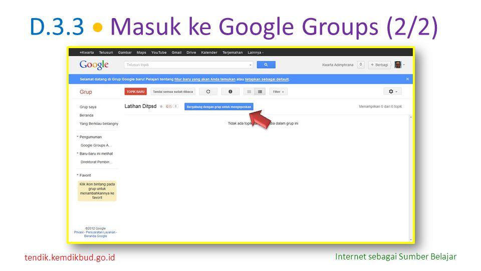 tendik.kemdikbud.go.id Internet sebagai Sumber Belajar D.3.3  Masuk ke Google Groups (2/2)