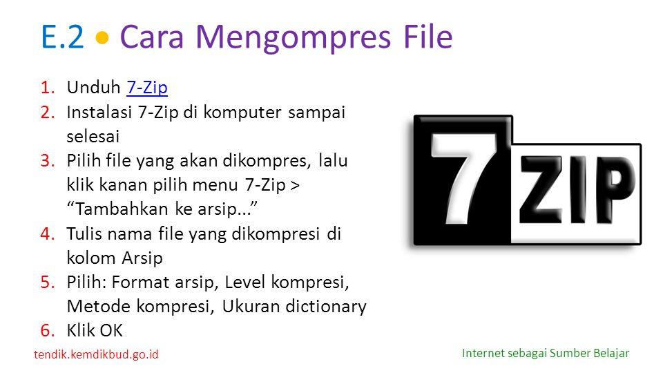 tendik.kemdikbud.go.id Internet sebagai Sumber Belajar E.2  Cara Mengompres File 1.Unduh 7-Zip7-Zip 2.Instalasi 7-Zip di komputer sampai selesai 3.Pi