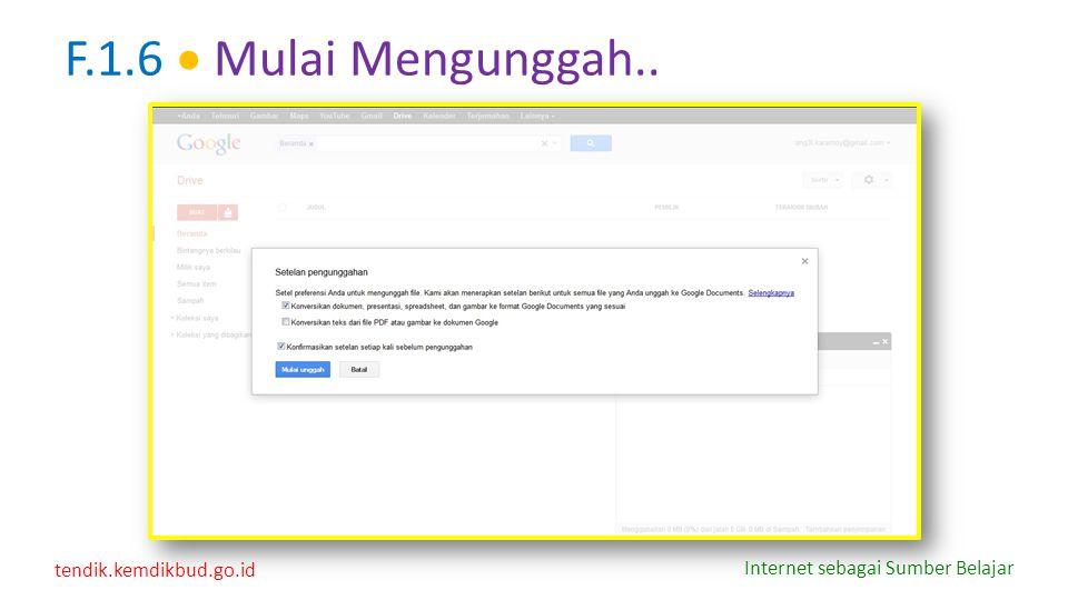 tendik.kemdikbud.go.id Internet sebagai Sumber Belajar F.1.6  Mulai Mengunggah..