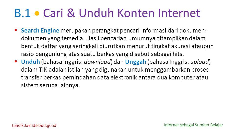 tendik.kemdikbud.go.id Internet sebagai Sumber Belajar B.1  Cari & Unduh Konten Internet  Search Engine merupakan perangkat pencari informasi dari d