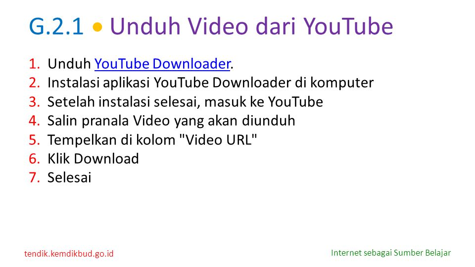 tendik.kemdikbud.go.id Internet sebagai Sumber Belajar G.2.1  Unduh Video dari YouTube 1.Unduh YouTube Downloader.YouTube Downloader 2.Instalasi apli