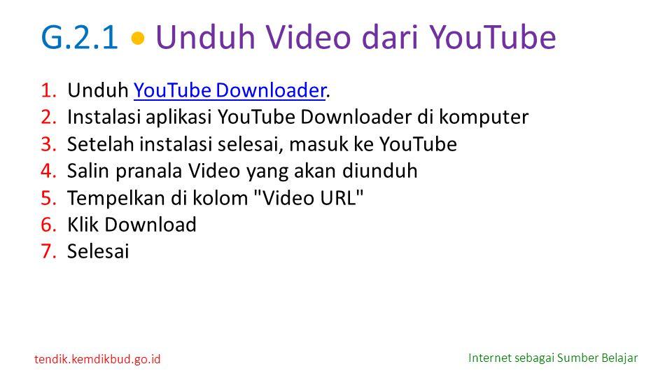 tendik.kemdikbud.go.id Internet sebagai Sumber Belajar G.2.1  Unduh Video dari YouTube 1.Unduh YouTube Downloader.YouTube Downloader 2.Instalasi apli