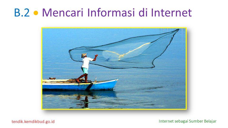 tendik.kemdikbud.go.id Internet sebagai Sumber Belajar B.2  Mencari Informasi di Internet