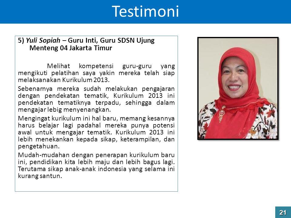 5) Yuli Sopiah – Guru Inti, Guru SDSN Ujung Menteng 04 Jakarta Timur Melihat kompetensi guru-guru yang mengikuti pelatihan saya yakin mereka telah siap melaksanakan Kurikulum 2013.