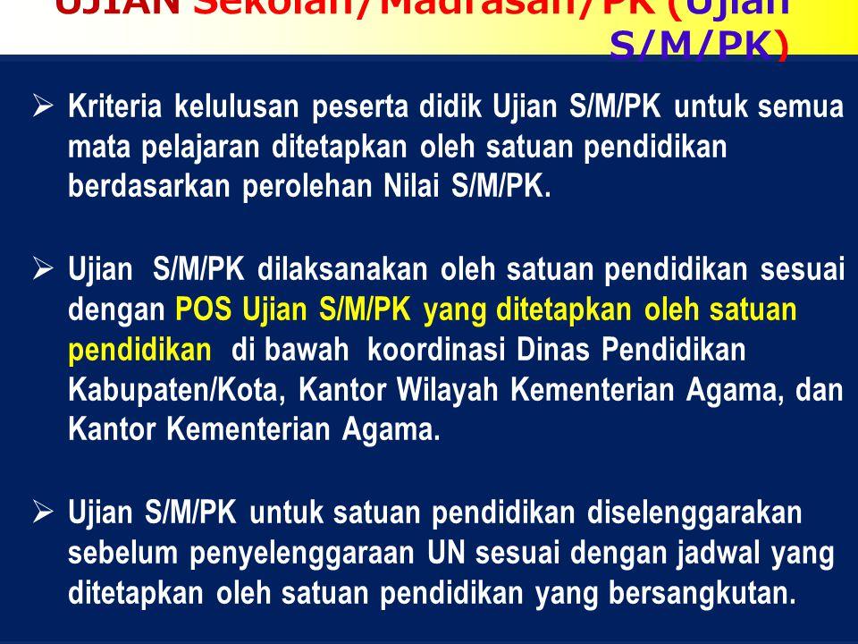 UJIAN Sekolah/Madrasah/PK (Ujian S/M/PK)  Kriteria kelulusan peserta didik Ujian S/M/PK untuk semua mata pelajaran ditetapkan oleh satuan pendidikan berdasarkan perolehan Nilai S/M/PK.