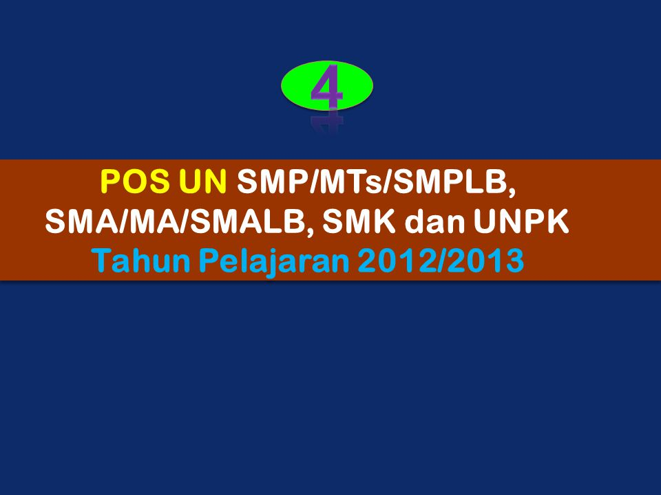 POS UN SMP/MTs/SMPLB, SMA/MA/SMALB, SMK dan UNPK Tahun Pelajaran 2012/2013 POS UN SMP/MTs/SMPLB, SMA/MA/SMALB, SMK dan UNPK Tahun Pelajaran 2012/2013