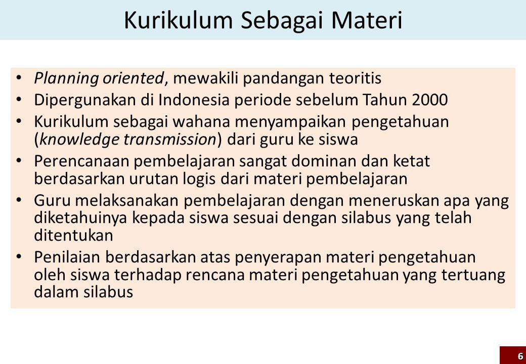 Kurikulum Sebagai Materi Planning oriented, mewakili pandangan teoritis Dipergunakan di Indonesia periode sebelum Tahun 2000 Kurikulum sebagai wahana