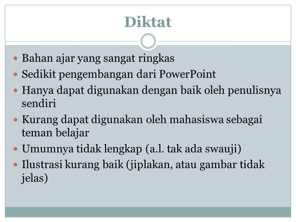 Diktat Bahan ajar yang sangat ringkas Sedikit pengembangan dari PowerPoint Hanya dapat digunakan dengan baik oleh penulisnya sendiri Kurang dapat digunakan oleh mahasiswa sebagai teman belajar Umumnya tidak lengkap (a.l.
