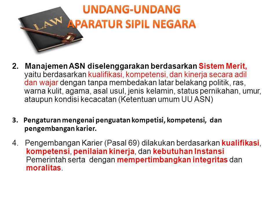 2. Manajemen ASN diselenggarakan berdasarkan Sistem Merit, yaitu berdasarkan kualifikasi, kompetensi, dan kinerja secara adil dan wajar dengan tanpa m