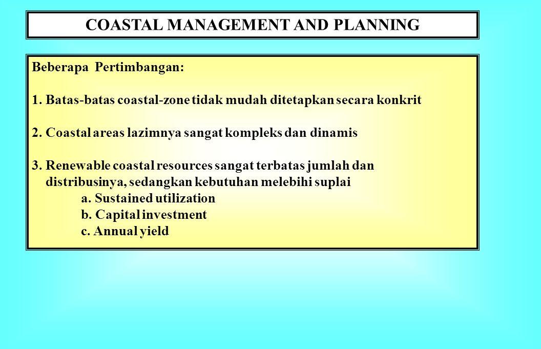 DEFINISI, KONSEP & PRINSIP-PRINSIP Coastal Management and Planning (CMP): Pengelolaan sumberdaya dan ekosistemnya melalui perencanaan untuk memaksimum