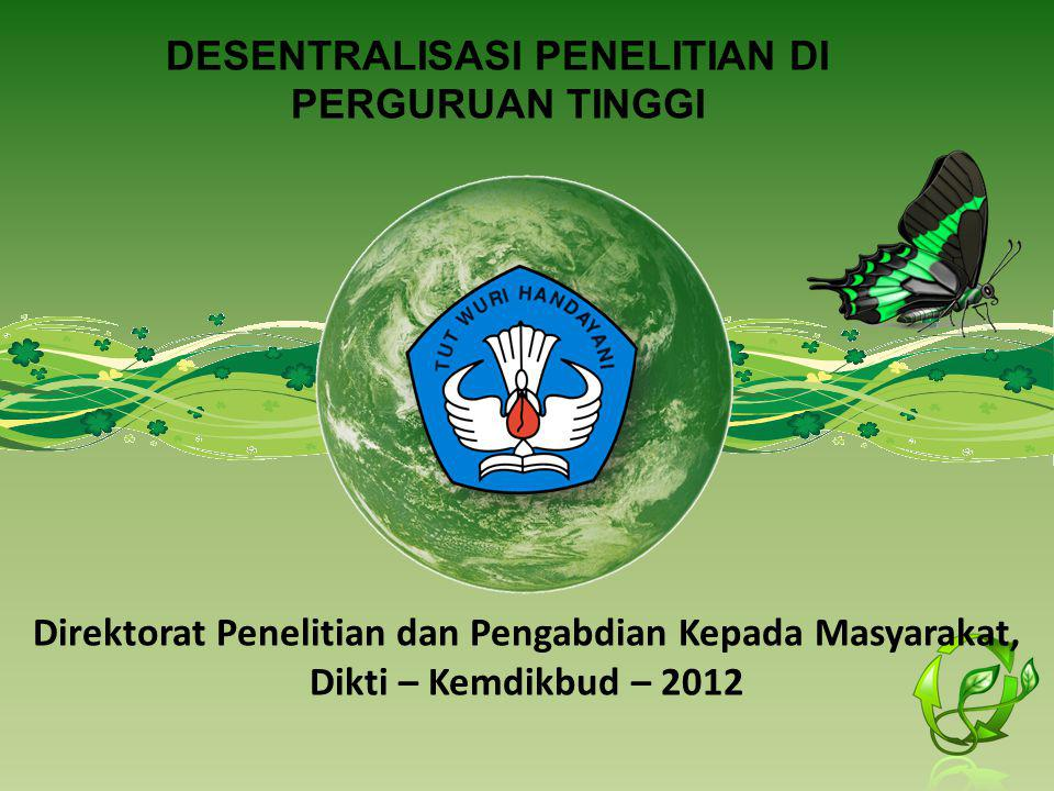 DESENTRALISASI PENELITIAN DI PERGURUAN TINGGI Direktorat Penelitian dan Pengabdian Kepada Masyarakat, Dikti – Kemdikbud – 2012
