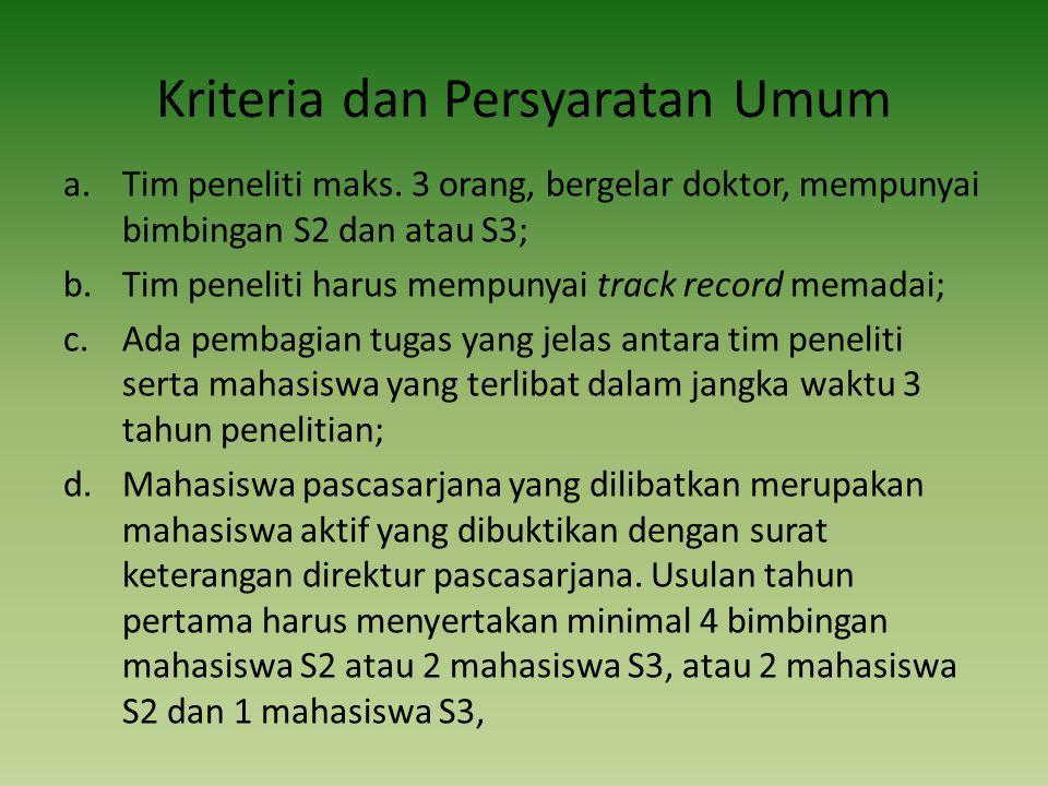 Kriteria dan Persyaratan Umum a.Tim peneliti maks. 3 orang, bergelar doktor, mempunyai bimbingan S2 dan atau S3; b.Tim peneliti harus mempunyai track