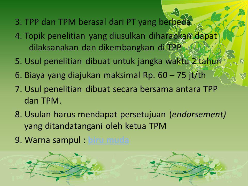 3. TPP dan TPM berasal dari PT yang berbeda 4. Topik penelitian yang diusulkan diharapkan dapat dilaksanakan dan dikembangkan di TPP 5. Usul penelitia
