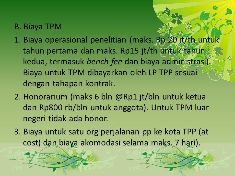 B. Biaya TPM 1. Biaya operasional penelitian (maks. Rp 20 jt/th untuk tahun pertama dan maks. Rp15 jt/th untuk tahun kedua, termasuk bench fee dan bia