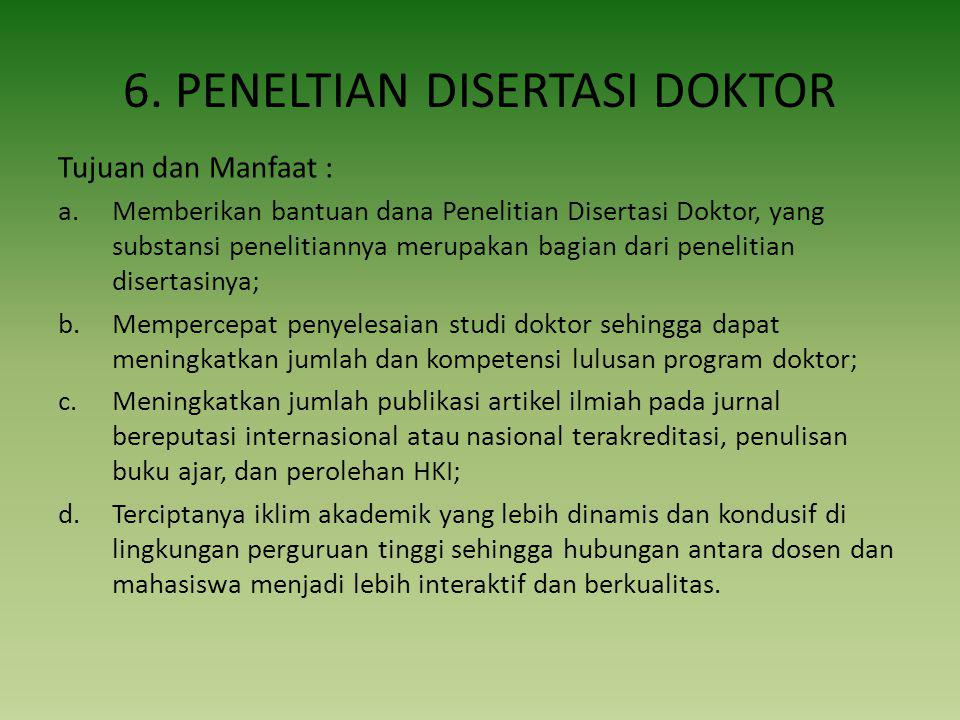 6. PENELTIAN DISERTASI DOKTOR Tujuan dan Manfaat : a.Memberikan bantuan dana Penelitian Disertasi Doktor, yang substansi penelitiannya merupakan bagia