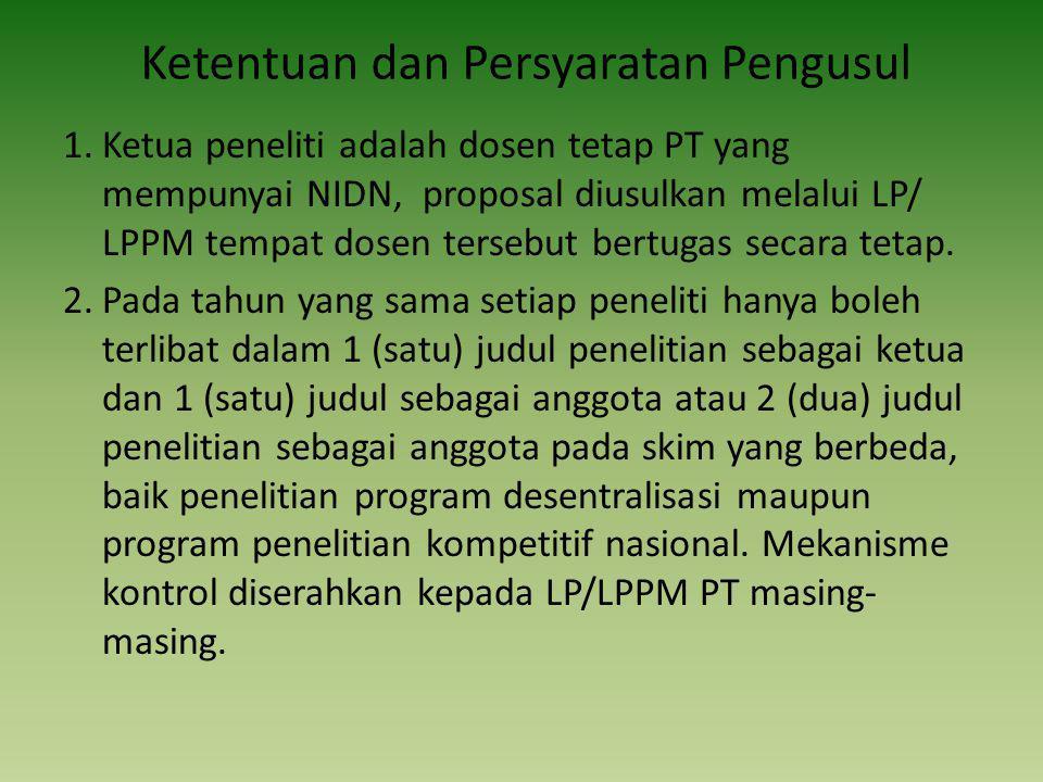 Ketentuan dan Persyaratan Pengusul 1.Ketua peneliti adalah dosen tetap PT yang mempunyai NIDN, proposal diusulkan melalui LP/ LPPM tempat dosen tersebut bertugas secara tetap.