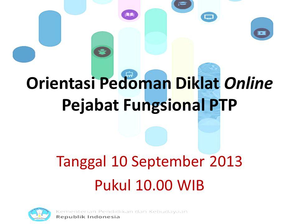 Tanggal 10 September 2013 Pukul 10.00 WIB Orientasi Pedoman Diklat Online Pejabat Fungsional PTP