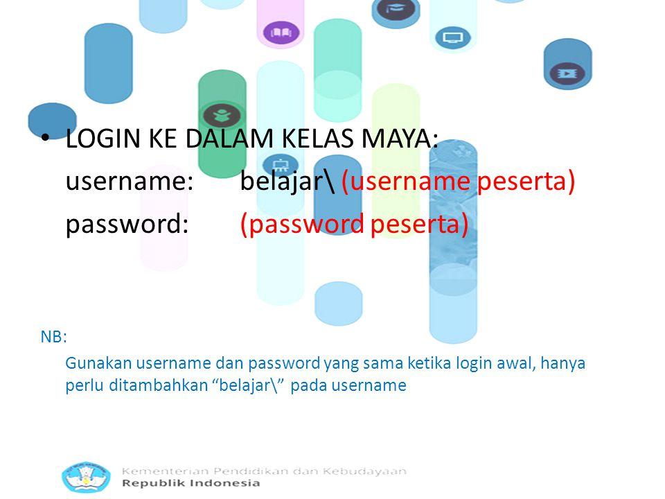 LOGIN KE DALAM KELAS MAYA: username:belajar\ (username peserta) password:(password peserta) NB: Gunakan username dan password yang sama ketika login awal, hanya perlu ditambahkan belajar\ pada username