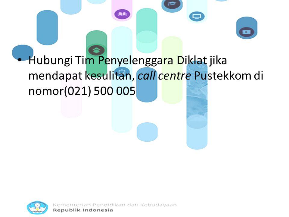 Hubungi Tim Penyelenggara Diklat jika mendapat kesulitan, call centre Pustekkom di nomor(021) 500 005