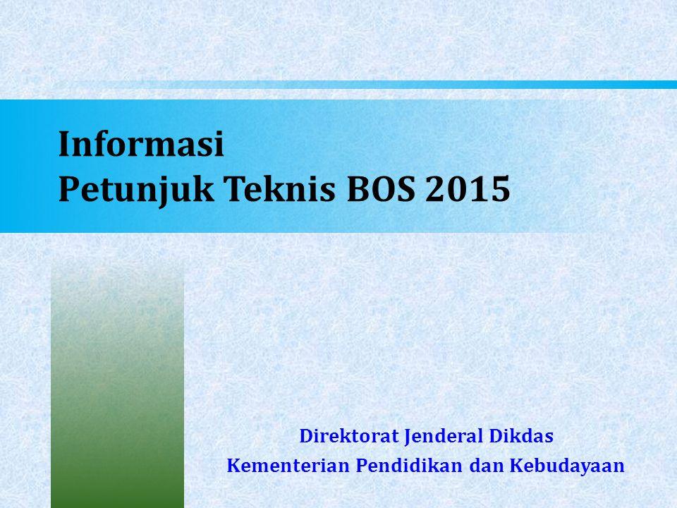 Informasi Petunjuk Teknis BOS 2015 Direktorat Jenderal Dikdas Kementerian Pendidikan dan Kebudayaan