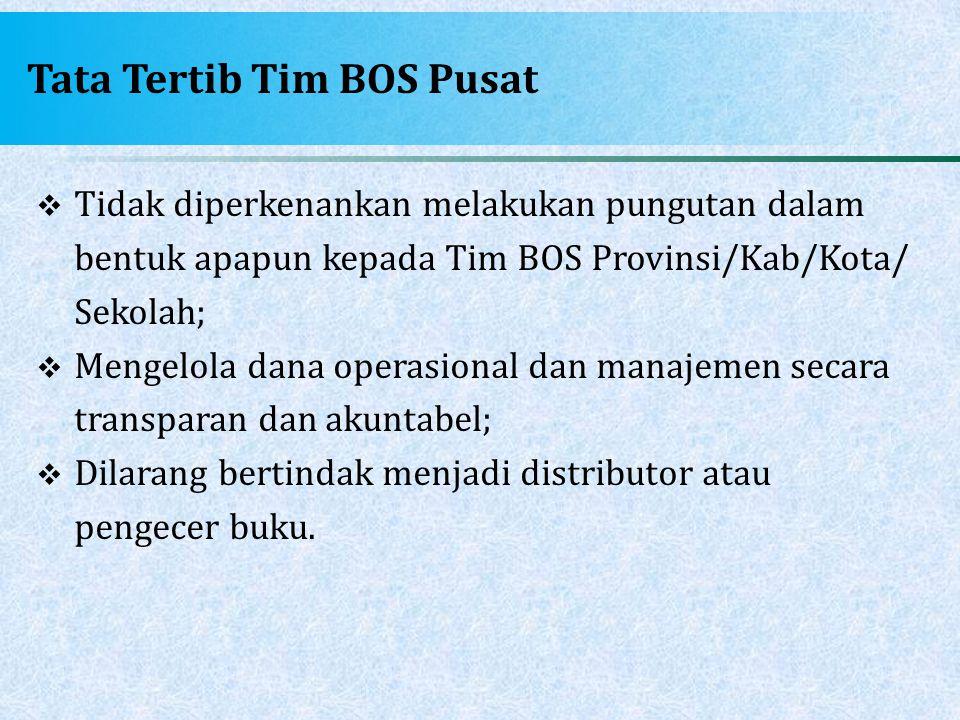 Tata Tertib Tim BOS Pusat  Tidak diperkenankan melakukan pungutan dalam bentuk apapun kepada Tim BOS Provinsi/Kab/Kota/ Sekolah;  Mengelola dana ope