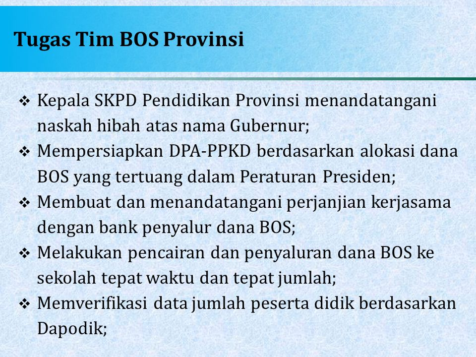 Tugas Tim BOS Provinsi  Kepala SKPD Pendidikan Provinsi menandatangani naskah hibah atas nama Gubernur;  Mempersiapkan DPA-PPKD berdasarkan alokasi