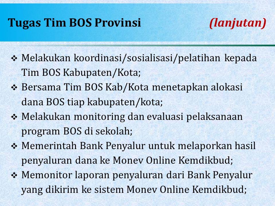 Tugas Tim BOS Provinsi(lanjutan)  Melakukan koordinasi/sosialisasi/pelatihan kepada Tim BOS Kabupaten/Kota;  Bersama Tim BOS Kab/Kota menetapkan alo